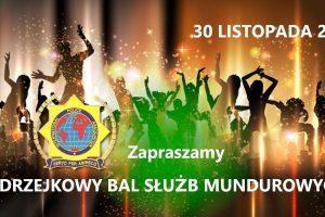ANDRZEJKOWY BAL SŁUŻB MUNDUROWYCH w SOBOTĘ 30 LISTOPADA 2019  roku